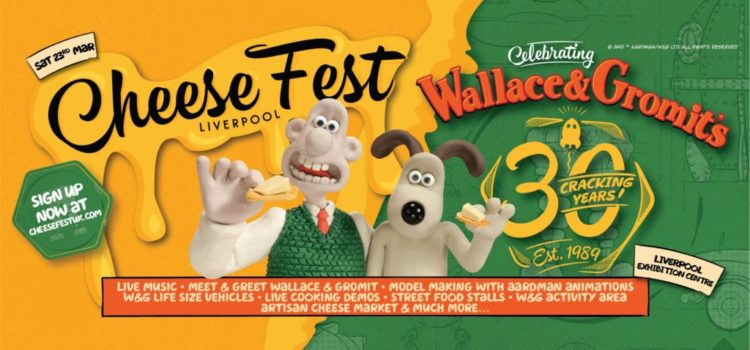 CheeseFest Liverpool – Wallace & Gromit's 30 Cracking Years